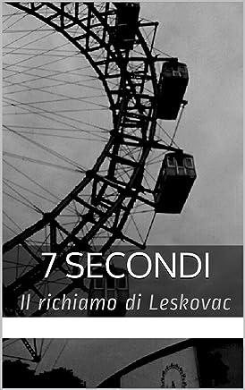 7 Secondi: Il richiamo di Leskovac (7S Vol. 1)