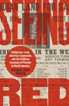 Seeing Red: Indigenous Land, American Expansion, and the Political Economy of Plunder in North America (Published by the O...