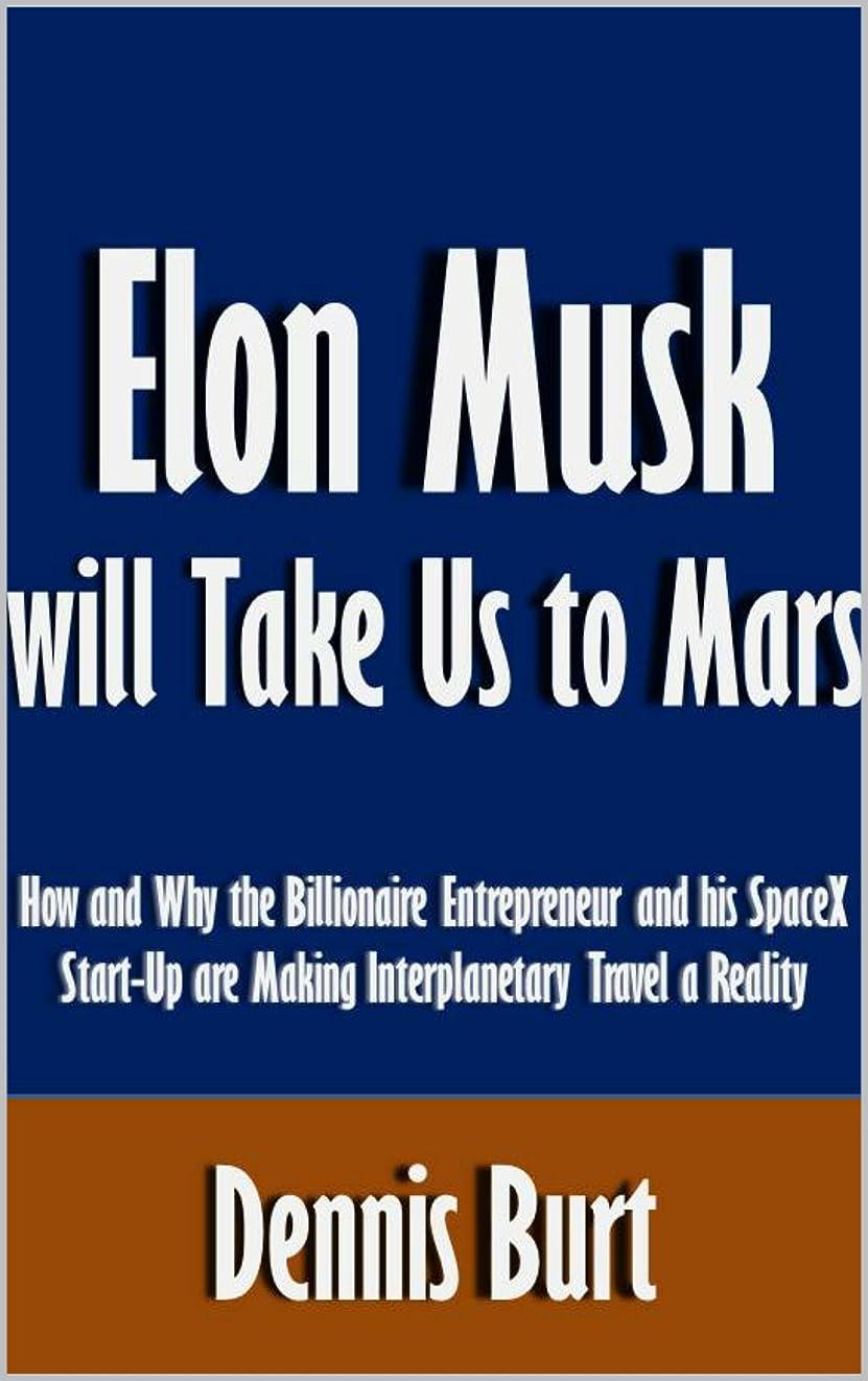 音楽家週間属するElon Musk will Take Us to Mars: How and Why the Billionaire Entrepreneur and his SpaceX Start-Up are Making Interplanetary Travel a Reality [Article] (English Edition)