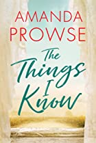 Cover image of The Things I Know by Amanda Prowse