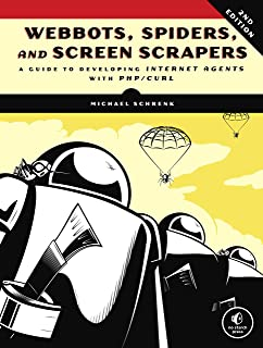 Webbots, Spiders, and Screen Scrapers, 2nd Edition: A Guide to Developing Internet Agents with PHP/CURL (English Edition)