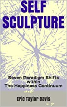 Self-Sculpture: Seven Paradigm Shifts within The Happiness Continuum