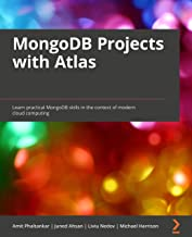 MongoDB Projects with Atlas: Learn practical MongoDB skills in the context of modern cloud computing