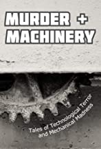 Murder and Machinery: Tales of Technological Terror and Mechanical Madness