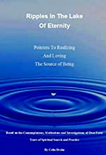 Ripples In The Lake of Eternity: Pointers To Realizing  and Loving The Source of Being