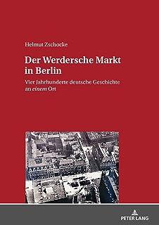 Der Werdersche Markt in Berlin: Vier Jahrhunderte deutsche Geschichte an einem Ort (German Edition)
