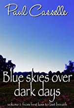 Blue Skies Over Dark Days: From first love to last breath