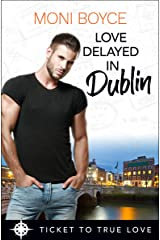 Love Delayed in Dublin: A True Springs Steamy Contemporary Romance (Ticket To True Love) Kindle Edition