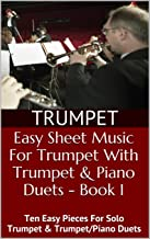 Easy Sheet Music For Trumpet With Trumpet & Piano Duets Book 1: Ten Easy Pieces For Solo Trumpet & Trumpet/Piano Duets