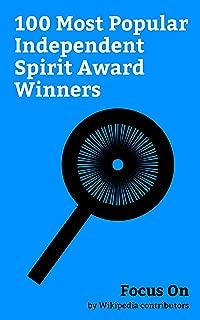 Focus On: 100 Most Popular Independent Spirit Award Winners: Independent Spirit Awards, James Franco, Morgan Freeman, Amy Adams, Idris Elba, Shailene Woodley, ... Bill Murray, Woody Harrelson, etc.