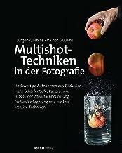 Multishot-Techniken in der Fotografie: Hochwertige Aufnahmen aus Bildserien: mehr Schärfentiefe, Panoramen, HDR-Bilder, Me...