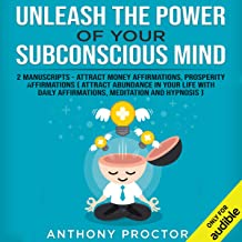 Unleash the Power of Your Subconscious Mind: 2 Manuscripts - Attract Money Affirmations, Prosperity Affirmations: Attract ...