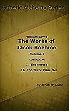 Gnostic Alchemy Series: William Law's The Works of Jacob Boehme Volume 1 (Gnostic Alchemy: William Law's The Works of Jaco...