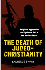 The Death of Judeo-Christianity: Religious Aggression and Systemic Evil in the Modern World Kindle Edition