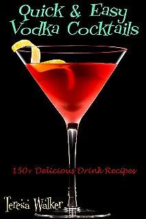 Quick & Easy Vodka Cocktails: 150+ Delicious Drink Recipes (Quick & Easy Cocktail Recipes Book 1)