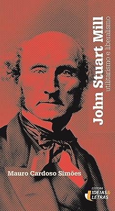 John Stuart Mill: Utilitarismo e Liberalismo
