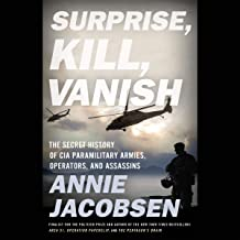 Surprise, Kill, Vanish: The Secret History of CIA Paramilitary Armies, Operators, and Assassins PDF