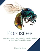 Parasites: Non-Toxic and Extremely Effective Remedies to Free Your Body of Parasites