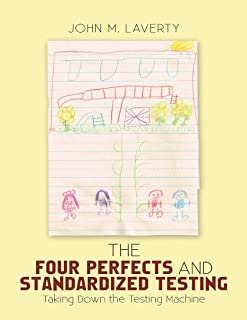 The Four Perfects and Standardized Testing: Taking Down the Testing Machine (English Edition)