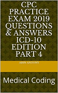 CPC Practice Exam 2019 Questions & Answers  ICD-10 Edition part 4: Medical Coding
