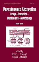 Percutaneous Absorption: Drugs, Cosmetics, Mechanisms, Methods (Drugs and the Pharmaceutical Sciences Book 155)
