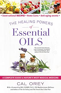 The Healing Powers of Essential Oils: A Complete Guide to Nature's Most Magical Medicine