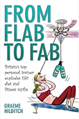 From Flab to Fab: Britain's Top Personal Trainer Explodes 150 Diet and Fitness Myths Kindle Edition