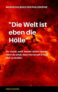 Mein Schulbuch der Philosophie: ''DIE WELT IST EBEN DIE HÖLLE'' WIR ENTLASSEN EINANDER. ASKESE (German Edition)