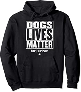 Rescue Dog Hoodie - DOGS LIVES MATTER Shirt Adopt Don't Shop