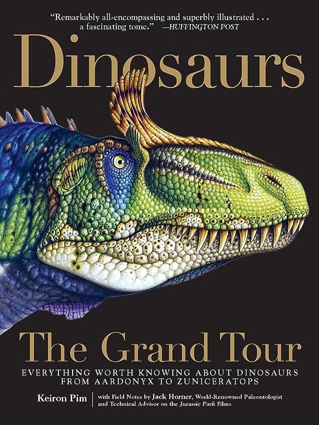 認める幻影逃れるDinosaurs—The Grand Tour: Everything Worth Knowing About Dinosaurs from Aardonyx to Zuniceratops (English Edition)