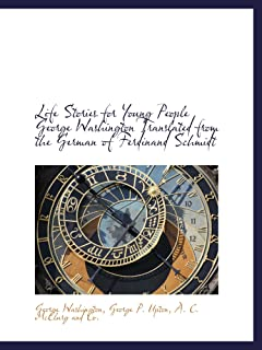 Life Stories for Young People George Washington Translated from the German of Ferdinand Schmidt