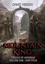 The Mountain King (Origins of Undirras 1 Book 4)
