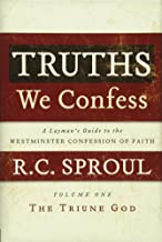 Truths We Confess: A Layman's Guide to the Westminster Confession of Faith: Volume 1: The Triune God