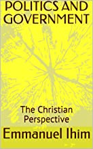 POLITICS AND GOVERNMENT: The Christian Perspective