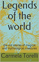 Legends of the world: the old stories of magical and mythological creatures