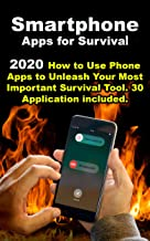 Smartphone Apps for Survival: 2020 How to Use Phone Apps to Unleash Your Most Important Survival Tool . 30 Application included
