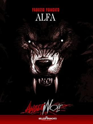 Angerwolf - Alfa: PARANORMAL URBAN HORROR SEXY: HORROR SEXY NOVEL (Angerwolf - La Saga dellAlfa Vol. 1)