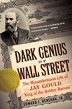 Dark Genius of Wall Street: The Misunderstood Life of Jay Gould, King of the Robber Barons (English Edition)