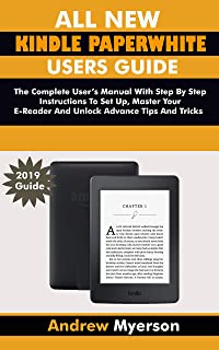 ALL NEW KINDLE PAPERWHITE USERS GUIDE: The Complete User Manual With Step By Step Instructions To Set Up, Manage Your E-Reader And Unlock Advance Tips And Tricks (English Edition)