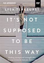 It's Not Supposed to Be This Way Video Study: Finding Unexpected Strength When Disappointments Leave You Shattered