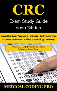 CRC Exam Study Guide - 2020 Edition: 150 Certified Risk Adjustment Coder Practice Exam Questions, Answers, and Rationale, Tips To Pass The Exam, Secrets To Reducing Exam Stress (English Edition)