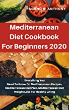 Mediterranean Diet Cookbook For Beginners 2020: Everything You Need To Know On Mediterranean Recipes, Mediterranean Diet Plan, Mediterranean Diet Weight Loss For Healthy Living