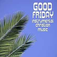 Good Friday, Instrumental Christian Music for Praise & Worship