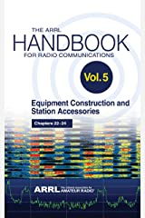 The ARRL Handbook for Radio Communications; Volume 5: Equipment Construction & Station Accessories Kindle Edition