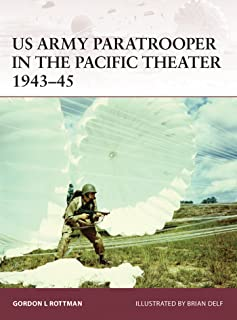 US Army Paratrooper in the Pacific Theater 1943–45 (Warrior Book 165)