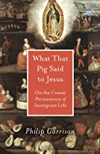 What That Pig Said to Jesus: On the Uneasy Permanence of Immigrant Life