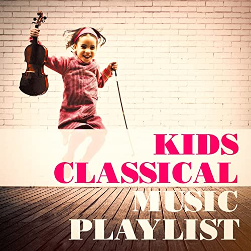 Kids Classical Music Playlist by Kids Party Music Players, Kids Pop