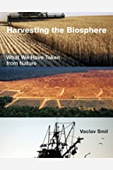 Harvesting the Biosphere: What We Have Taken from Nature Kindle Edition