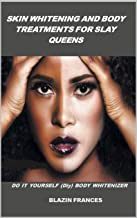 SKIN WHITENING AND BODY TREATMENTS FOR SLAY QUEENS : DO IT YOURSELF (Diy) BODY WHITENIZER (volume Book 2) (English Edition)