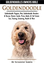 Goldendoodle: Goldendoodle Owners Bible: Goldendoodle Puppies, Mini, Goldendoodle Breeders & Rescue, Owners Guide, Prices, Adults & Full Grown Size,Training, Grooming, Health, & More